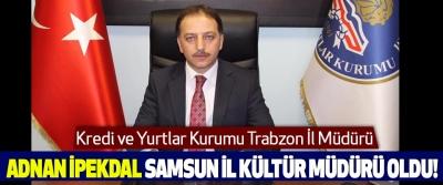 Adnan İpekdal Samsun İl Kültür Müdürü Oldu!