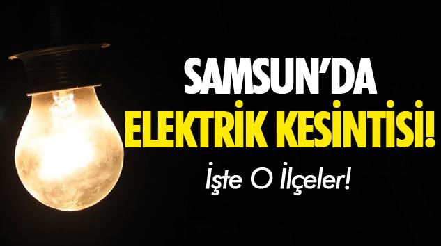 SAMSUN'DA ELEKTRİK KESİNTİSİ