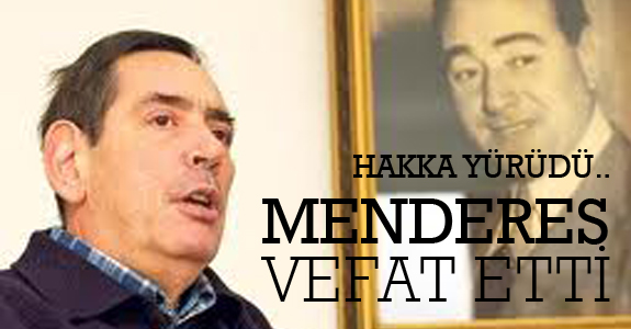 Aydın Menderes vefat etti..