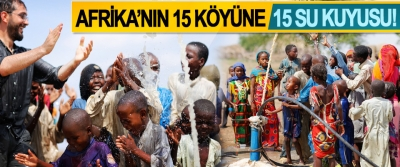 Afrika'nın 15 köyüne 15 su kuyusu!