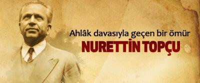 Ahlâk davasıyla geçen bir ömür: Nurettin Topçu