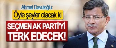 Ahmet Davutoğlu: Öyle şeyler olacak ki, Seçmen Ak Parti'yi Terk Edecek!