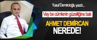 Ahmet Demircan nerede!