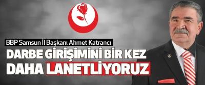 Ahmet Katrancı: Darbe Girişimini Biz Kez Daha Lanetliyoruz