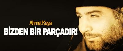 Ahmet Kaya bizden bir parçadır!