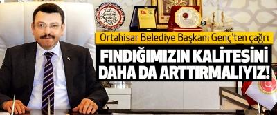 Ahmet Metin Genç, Fındığımızın kalitesini daha da arttırmalıyız!