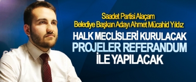Ahmet Mücahid Yıldız; Halk Meclisleri Kurulacak, Projeler Referandum İle Yapılacak
