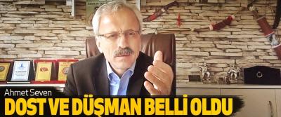 Ahmet Seven: Dost Ve Düşman Belli Oldu