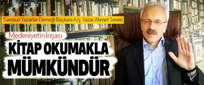 Ahmet Seven: Medeniyetin İnşası Kitap Okumakla Mümkündür