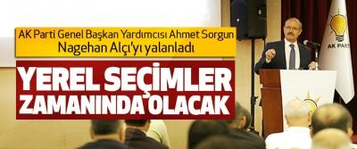 Ahmet Sorgun; Yerel Seçimler Zamanında Olacak