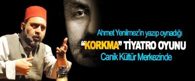 """Ahmet Yenilmez'in yazıp oynadığı """"Korkma"""" adlı Tiyatro Oyunu Canik Kültür Merkezinde"""