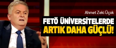 Ahmet Zeki Üçok: FETÖ Üniversitelerde Artık Daha Güçlü!