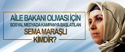Aile Bakanı olması için sosyal medyada kampanya başlatılan Sema Maraşlı Kimdir!