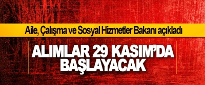 Aile, Çalışma ve Sosyal Hizmetler Bakanı açıkladı: Alımlar 29 Kasım'da Başlayacak