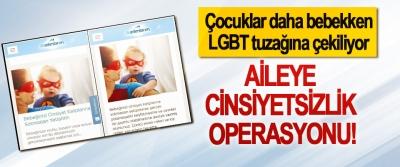 Aileye cinsiyetsizlik operasyonu!