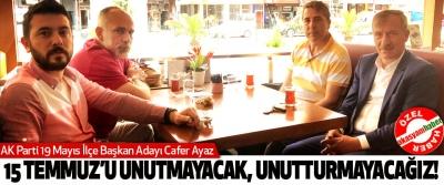 AK Parti 19 Mayıs İlçe Başkan Adayı Cafer Ayaz 15 Temmuz'u Unutmayacak Unutturmayacağız!