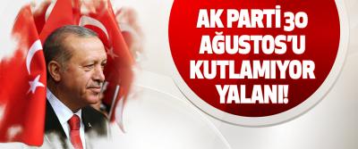 Ak Parti 30 Ağustos'u Kutlamıyor Yalanı!