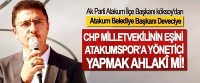 Ak Parti Atakum İlçe Başkanı köksoy'dan Atakum Belediye Başkanı Deveciye; CHP milletvekilinin eşini Atakumspor'a yönetici yapmak ahlakî mi!