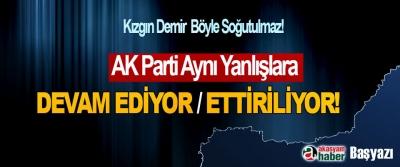 AK Parti Aynı Yanlışlara Devam Ediyor / Ettiriliyor!