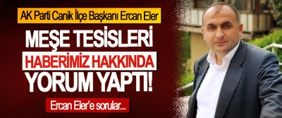 AK Parti Canik İlçe Başkanı Ercan Eler, Meşe tesisleri haberimiz hakkında yorum yaptı!
