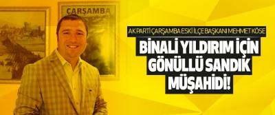 Ak Parti Çarşamba Eski İlçe Başkanı Mehmet Köse Binali Yıldırım İçin Gönüllü Sandık Müşahidi!