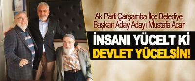 Ak Parti Çarşamba İlçe Belediye Başkan Aday Adayı Mustafa Acar: İnsanı yücelt ki devlet yücelsin!