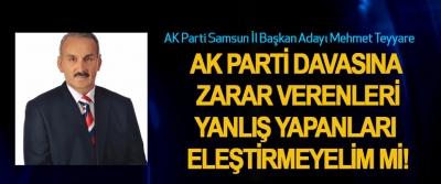 AK Parti Davasına zarar verenleri,  yanlış yapanları eleştirmeyelim mi!