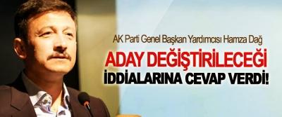 AK Parti Genel Başkan Yardımcısı Hamza Dağ Aday değiştirileceği iddialarına cevap verdi!