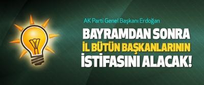 AK Parti Genel Başkanı Erdoğan Bayramdan sonra bütün il başkanlarının istifasını alacak!