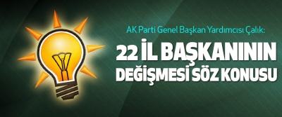 AK Parti Genel Başkan Yardımcısı Çalık: 22 İl Başkanının Değişmesi Söz Konusu