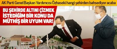 AK Parti Genel Başkan Yardımcısı Özhaseki Hangi Şehirden Bahsediyor Acaba