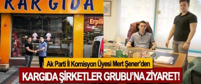 Ak Parti İl Komisyon Üyesi Mert Şener'den Kargıda Şirketler Grubu'na Ziyaret!