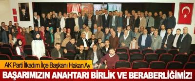 AK Parti İlkadım İlçe Başkanı Hakan Ay: Başarımızın anahtarı birlik ve beraberliğimiz!