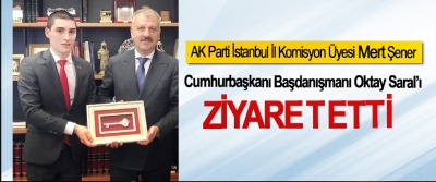 AK Parti İstanbul İl Komisyon Üyesi Mert Şener Cumhurbaşkanı Başdanışmanı Oktay Saral'ı ziyaret etti