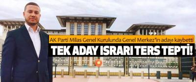 AK Parti Milas Genel Kurulunda Genel Merkez'in adayı kaybetti