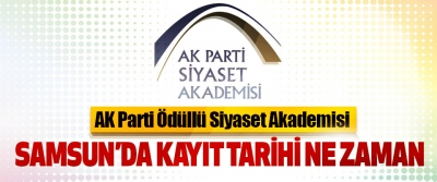 AK Parti Ödüllü Siyaset Akademisi Samsun'da kayıt tarihi ne zaman!