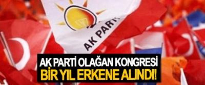 Ak Parti olağan kongresi bir yıl erkene alındı!