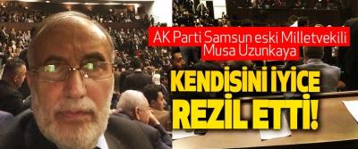 AK Parti Samsun eski Milletvekili Musa Uzunkaya Kendisini iyice rezil etti!