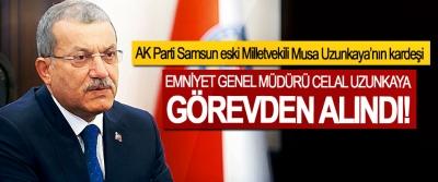 AK Parti Samsun eski Milletvekili Musa Uzunkaya'nın kardeşi Emniyet genel müdürü Celal Uzunkaya görevden alındı!