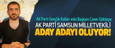 AK Parti Samsun Gençlik Kolları eski Başkanı Caner Göktepe Ak parti samsun milletvekili aday adayı oluyor!