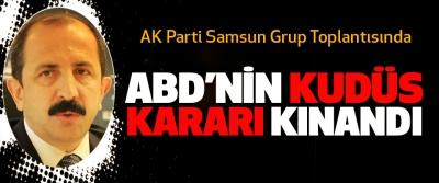 AK Parti Samsun Grup Toplantısında ABD'nin Kudüs Kararı Kınandı