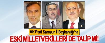 AK Parti Samsun İl Başkanlığı'na Eski Milletvekilleri de Talip mi!