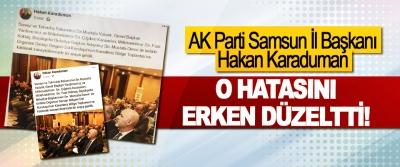 AK Parti Samsun İl Başkanı Hakan Karaduman O hatasını erken düzeltti!