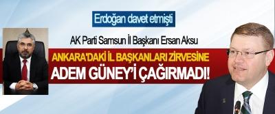 AK Parti Samsun İl Başkanı Ersan Aksu, Ankara'daki il başkanları zirvesine Adem Güney'i çağırmadı!
