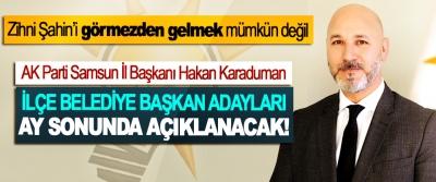 AK Parti Samsun İl Başkanı Hakan Karaduman: İlçe belediye başkan adayları ay sonunda açıklanacak!