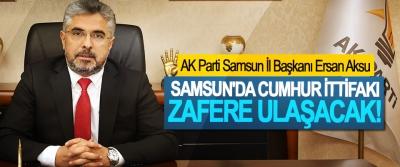 AK Parti Samsun İl Başkanı Ersan Aksu; Samsun'da Cumhur İttifakı Zafere Ulaşacak!