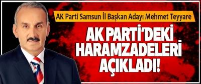 AK Parti Samsun İl Başkan Adayı Mehmet Teyyare Ak Parti'deki haramzadeleri açıkladı!