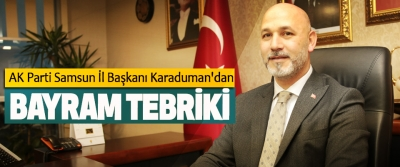 AK Parti Samsun İl Başkanı Karaduman'dan Bayram Tebriki
