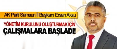 AK Parti Samsun İl Başkanı Ersan Aksu Yönetim kurulunu oluşturmak için çalışmalara başladı!