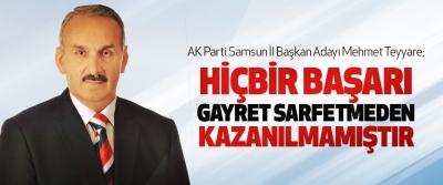 Ak Parti Samsun İl Başkan Adayı Mehmet Teyyare; Hiçbir Başarı, Gayret Sarfetmeden Kazanılmamıştır